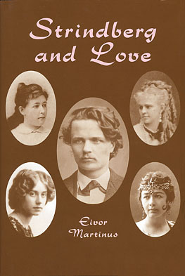 Strindberg and Love by Eivor Martinus, published by Amber Lane Press - the acclaimed biography of Sweden's greatest dramatist August Strindberg and the women in his life: Siri von Essen, Frida Uhl, Harriet Bosse and Fanny Falkner.