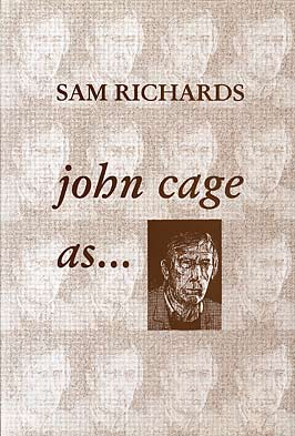 John Cage as ... by Sam Richards publisher Amber Lane Press