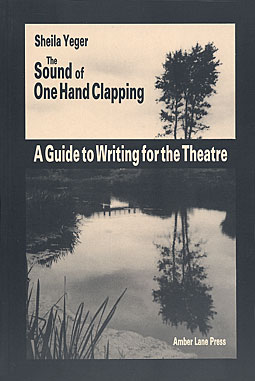 The Sound of One Hand Clapping - a Guide to Writing for the Theatre by Sheila Yeger publisher Amber Lane Press