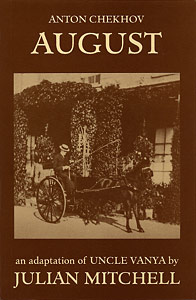 August (Uncle Vanya)  by Anton Chekhov ISBN: 1872868142 publisher Amber Lane Press